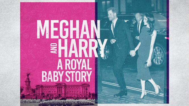 Meghan & Harry: A Royal Baby Story on Netflix UK