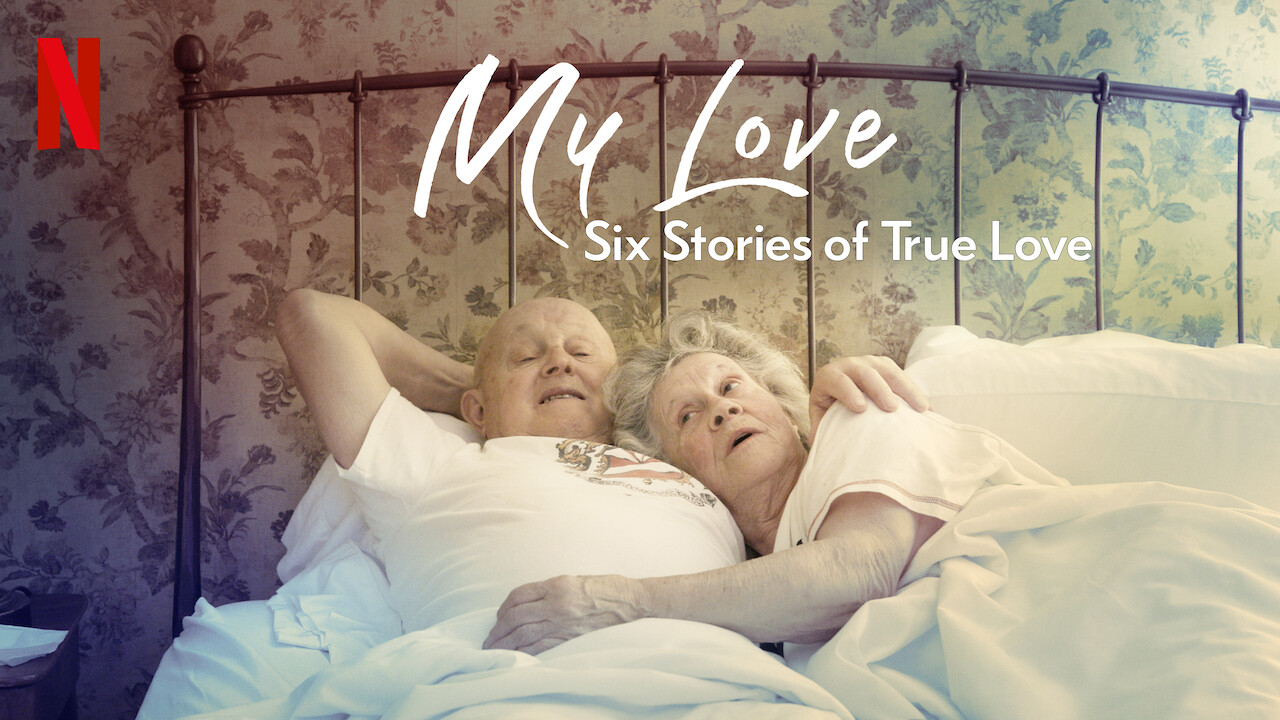 My Love: Six Stories of True Love on Netflix UK