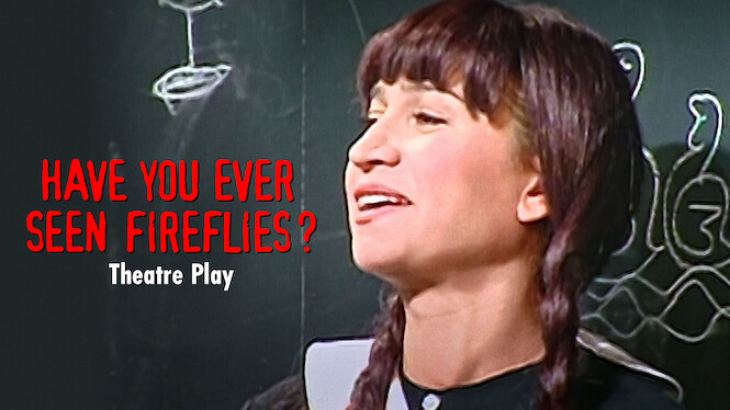 Have You Ever Seen Fireflies? - Theatre Play on Netflix UK