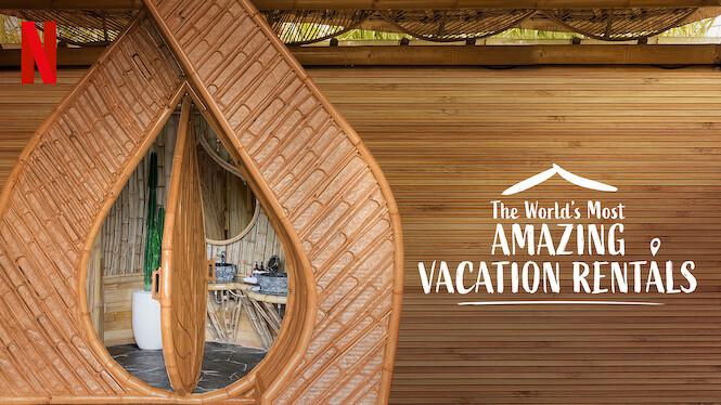 The World's Most Amazing Vacation Rentals on Netflix UK