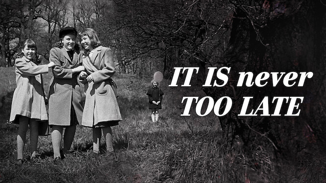 It Is Never Too Late on Netflix UK