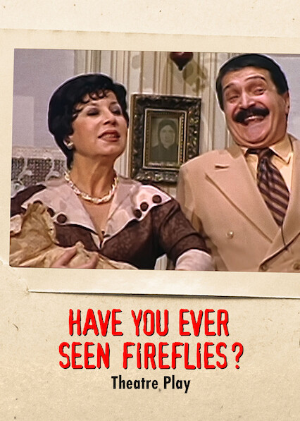 Have You Ever Seen Fireflies? - Theatre Play